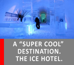 "A ""SUPER COOL""  DESTINATION. THE ICE HOTEL."