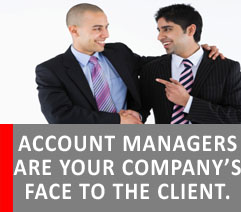 ACCOUNT MANAGERS ARE YOUR COMPANY'S FACE TO THE CLIENT
