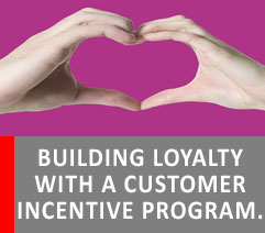 BUILD LOYALTY WITH A CUSTOMER INCENTIVE PROGRAM