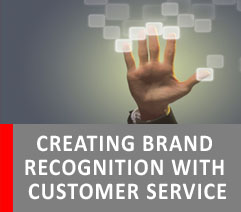 CREATING BRAND RECOGNITION WITH CUSTOMER SERVICE