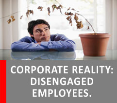 CORPORATE REALITY: DISENGAGED EMPLOYEES