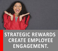 STRATEGIC REWARDS CREATE EMPLOYEE ENGAGEMENT.