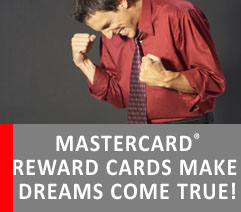 PREPAID MASTERCARD® REWARD CARDS MAKE DREAMS COME TRUE!