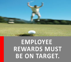 EMPLOYEE REWARDS MUST BE ON TARGET