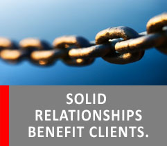 SOLID RELATIONSHIPS BENEFIT CLIENTS