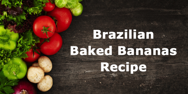 Brazilian Spotlight: Brazilian Baked Bananas Recipe