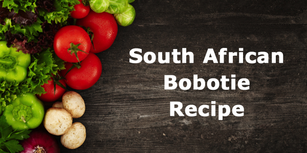 South African Spotlight: Bobotie Recipe